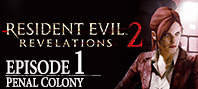 Resident Evil: Revelations 2 — Episode One: Penal Colony
