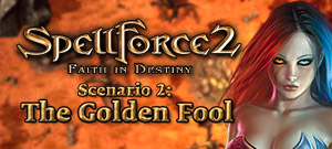 SpellForce 2 - Faith in Destiny. Scenario 2: The Golden Fool